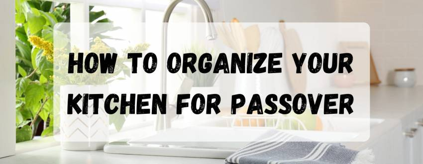 How To Organize Your Kitchen For Passover