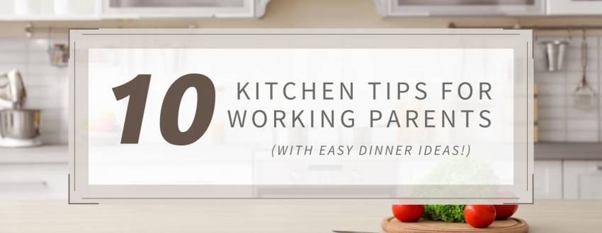 10 Kitchen Tips For Working Parents (With Easy Dinner Ideas)