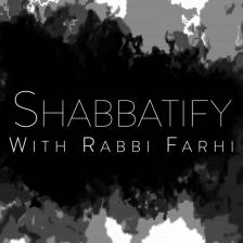 Shabbatify with Rabbi Farhi